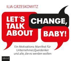 Let's talk about change, baby! von Grzeskowitz,  Ilja