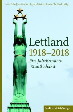 Lettland 1918–2018 von Ijabs,  Ivars, Kusber,  Jan, Misans,  Ilgvars, Oberländer,  Erwin