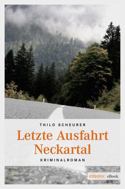 Letzte Ausfahrt Neckartal von Scheurer,  Thilo