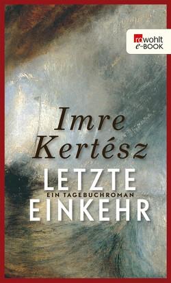 Letzte Einkehr von Kertész,  Imre, Kovacsics,  Adan, Rakusa,  Ilma, Schwamm,  Kristin