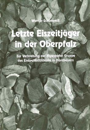 Letzte Eiszeitjäger in der Oberpfalz von Leupold,  Helmut, Schönweiss,  Werner