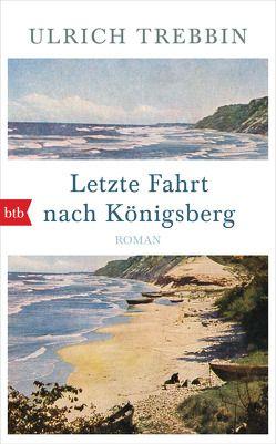 Letzte Fahrt nach Königsberg von Trebbin,  Ulrich