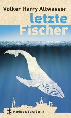 Letzte Fischer von Altwasser,  Volker Harry