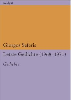 Letzte Gedichte (1968 – 1971) von Seferis,  Giorgos, Vamvas,  Evtichios
