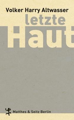 Letzte Haut von Altwasser,  Volker Harry