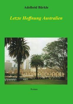Letzte Hoffnung Australien von Bürkle,  Adelheid