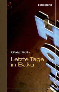 Letzte Tage in Baku von Fock,  Holger, Müller,  Sabine, Rolin,  Olivier