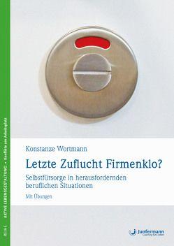 Letzte Zuflucht Firmenklo? von Wortmann,  Konstanze