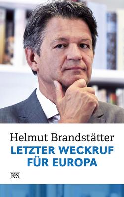 Letzter Weckruf für Europa von Brandstätter,  Helmut