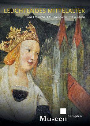 Leuchtendes Mittelalter – von Heiligen, Handwerkern und Altären von Holzer,  Sarah, Horn,  Christine Müller