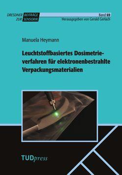 Leuchtstoffbasiertes Dosimetrieverfahren für elektronenbestrahlte Verpackungsmaterialien von Gerlach,  Gerald, Heymann,  Manuela