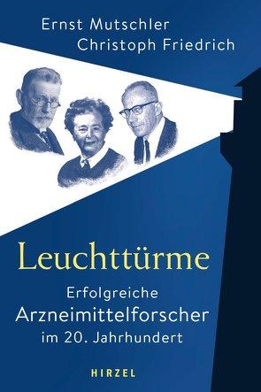 Leuchttürme – Erfolgreiche Arzneimittelforscher im 20. Jahrhundert von Friedrich,  Christoph, Mutschler,  Ernst