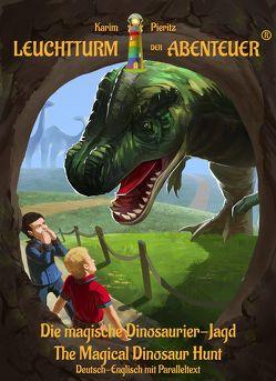 Leuchtturm der Abenteuer Die magische Dinosaurier-Jagd – The Magical Dinosaur Hunt (Deutsch-Englisch mit Paralleltext) von Pieritz,  Karim