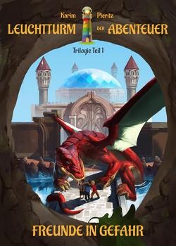 Leuchtturm der Abenteuer Trilogie 1 Freunde in Gefahr – Kinderbuch ab 10 Jahren von Pieritz,  Karim