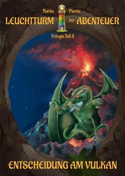 Leuchtturm der Abenteuer Trilogie 3 Entscheidung am Vulkan – Kinderbuch ab 10 Jahren von Pieritz,  Karim