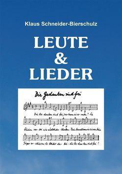 LEUTE & LIEDER von Klaus,  Schneider-Bierschulz