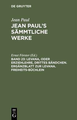 Jean Paul's Sämmtliche Werke / Levana, oder Erziehlehre, drittes Bändchen. Ergänzblatt zur Levana. Freiheits-Büchlein von Foerster,  Ernst
