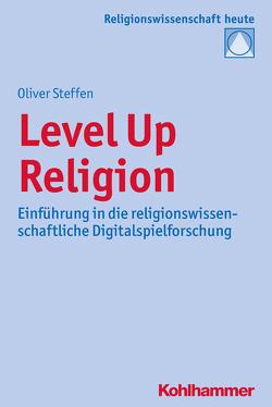 Level Up Religion von Bochinger,  Christoph, Rüpke,  Jörg, Steffen,  Oliver