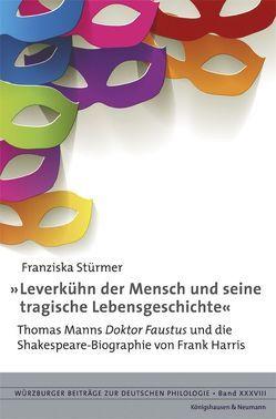 »Leverkühn der Mensch und seine tragische Lebensgeschichte« von Stürmer,  Franziska