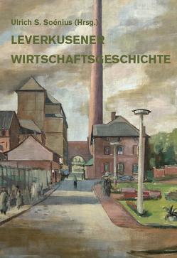 Leverkusener Wirtschaftsgeschichte von Soénius,  Ulrich S.