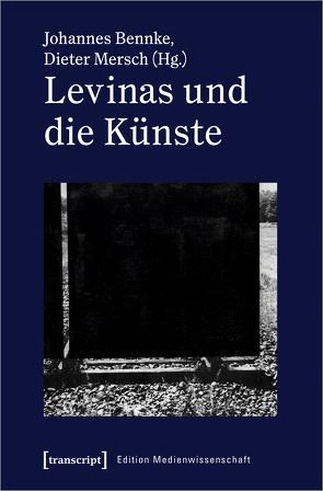 Levinas und die Künste von Bennke,  Johannes, Mersch,  Dieter