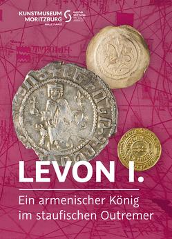 Levon I. Ein armenischer König im staufischen Outremer von Bauer-Friedrich,  Thomas, Dräger,  Ulf, Philipsen,  Christian
