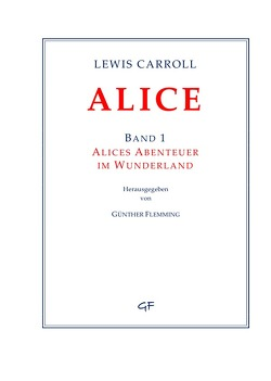 Lewis Carroll: ALICE. Band 1 von Flemming,  Günther