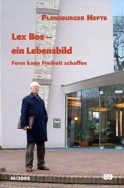 Lex Bos – ein Lebensbild von Bekman,  Adriaan, Blom,  Peter, Bos,  Lex, Broek,  Martin van den, Hasselberg,  Renate, Lorenz,  Dierk, Weirauch,  Wolfgang