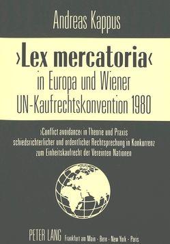 «Lex mercatoria» in Europa und Wiener UN-Kaufrechtskonvention 1980 von Kappus,  Andreas