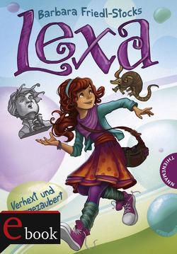 Lexa – Verhext und weggezaubert! von Friedl-Stocks,  Barbara, Meinzold,  Maximilian