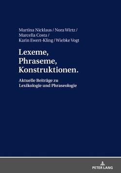 Lexeme, Phraseme, Konstruktionen: Aktuelle Beiträge zu Lexikologie und Phraseologie von Costa,  Marcella, Ewert-Kling,  Karin, Langer,  Wiebke, Nicklaus,  Martina, Wirtz,  Nora