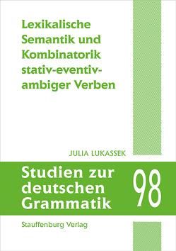 Lexikalische Semantik und Kombinatorik stativ-eventiv-ambiger Verben von Lukassek,  Julia
