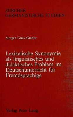 Lexikalische Synonymie als linguistisches und didaktisches Problem im Deutschunterricht für Fremdsprachige von Guex-Graber,  Margrit