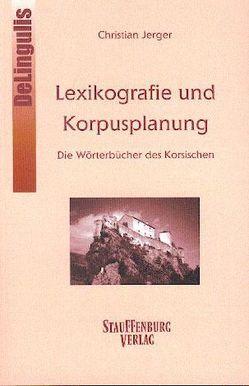 Lexikographie und Korpusplanung: Die Wörterbücher des Korsischen von Jerger,  Christian