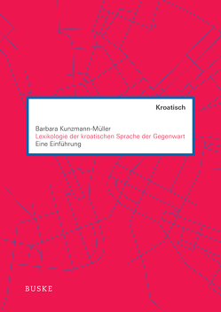 Lexikologie der kroatischen Sprache der Gegenwart von Kunzmann-Müller,  Barbara