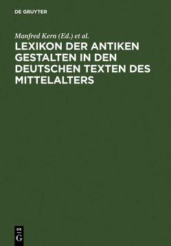 Lexikon der antiken Gestalten in den deutschen Texten des Mittelalters von Ebenbauer,  Alfred, Kern,  Manfred, Krämer-Seifert,  Silvia