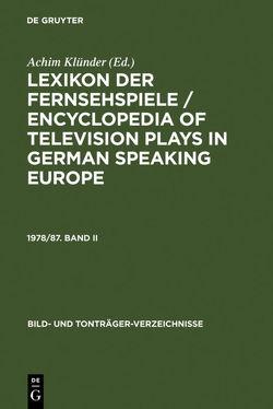 Lexikon der Fernsehspiele / Encyclopedia of television plays in German speaking Europe / Lexikon der Fernsehspiele / Encyclopedia of television plays in German speaking Europe. 1978/87. Band II von Klünder,  Achim