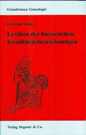 Lexikon der historischen Krankheitsbezeichnungen von Heydemann-Metzke,  Simone, Kaiser,  Wolfram, Metzke,  Hermann