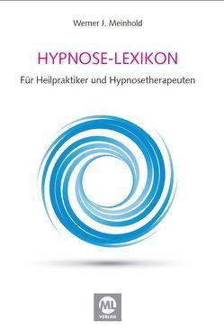 Lexikon der Hypnose, Suggestionslehre und Bewusstseins-Zustände von Halama,  Dr.,  Peter, Meinhold,  Werner J.