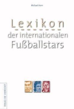 Lexikon der internationalen Fussballstars von Horn,  Michael