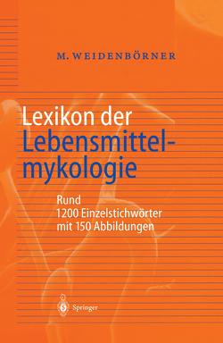Lexikon der Lebensmittelmykologie von Weidenbörner,  Martin