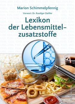 Lexikon der Lebensmittelzusatzstoffe von Dahlke,  Ruediger, Schimmelpfennig,  Marion