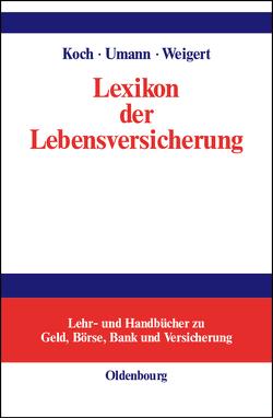 Lexikon der Lebensversicherung von Koch,  Maximilian, Umann,  Stephan, Weigert,  Martin