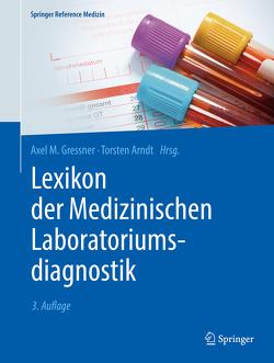 Lexikon der Medizinischen Laboratoriumsdiagnostik von Arndt,  Torsten, Gressner,  Axel M.