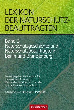 Lexikon der Naturschutzbeauftragten – Band 3: Naturschutzgeschichte und Naturschutzbeauftragte in Berlin und Brandenburg von Behrens,  Hermann