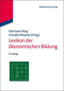 Lexikon der ökonomischen Bildung von May,  Hermann, Wiepcke,  Claudia