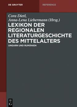 Lexikon der regionalen Literaturgeschichte des Mittelalters / Ungarn und Rumänien von Dietl,  Cora, Liebermann,  Anna-Lena