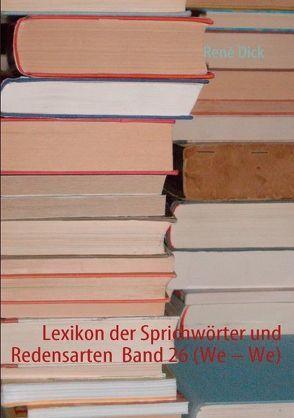 Lexikon der Sprichwörter und Redensarten  Band 26 (We – We) von Dick,  René