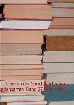 Lexikon der Sprichwörter und Redensarten  Band 27 (We – Wo) von Dick,  René