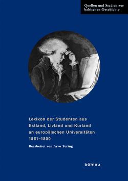 Lexikon der Studenten aus Estland, Livland und Kurland an europäischen Universitäten 1561-1800 von Beyer,  Jürgen, Tering,  Arvo